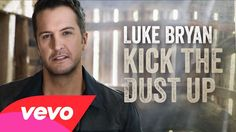 Luke Bryan - Kick The Dust Up (Audio) Tell me this doesn't get your head nodding in the car. 05.24.15- 05.30.15