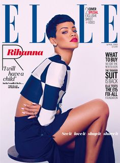 "Rihanna Spreads Across 4 ELLE UK April 2013 Covers, Says She WILL Have A Baby & Why She Sings ""Stay"" For ""Best Friend"" Chris Brown 