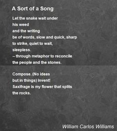 """""""A Sort Of A Song""""  by William Carlos Williams"""