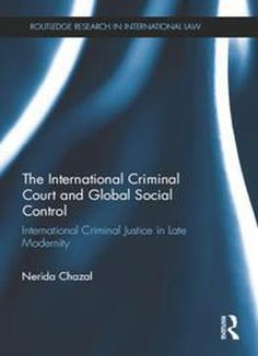 The International Criminal Court And Global Social Control : International Criminal Justice In Late Modernity free ebook