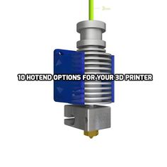 10 Hotend Options for your 3d printer