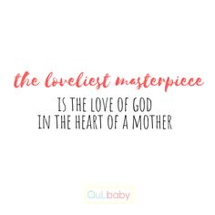 The loveliest masterpiece is the love of God in the heart of a mother. Baby Quotes, In The Heart, Gods Love, Babies, Inspiration, Biblical Inspiration, Love Of God, Babys, Newborn Babies