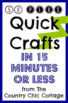 Over 50 Quick Crafts