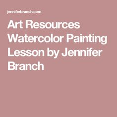 Art Resources Watercolor Painting Lesson by Jennifer Branch