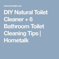 DIY Natural Toilet Cleaner + 6 Bathroom Toilet Cleaning Tips | Hometalk
