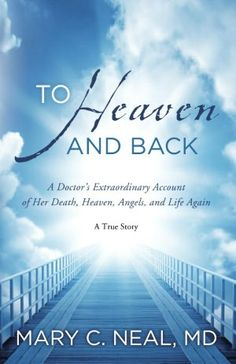 To Heaven and Back: A Doctor's Extraordinary Account of Her Death, Heaven, Angels, and Life Again: A True Story. AMAZING Book!!!