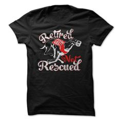 Retired Greyhound Not Rescue #pet #tshirt