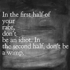 There way is funnier- but I'd say in the first half be smart, in the second half be brave...good advice nonetheless