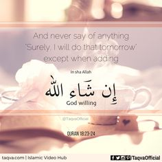"""""""And never say of anything, 'Surely, I will do that tomorrow' except when adding #InshaAllah."""" #Quran 18:23-24 ___________________________ #islam #islamicreminder #islamicquotes #quranicquotes #quoteoftheday #ayahoftheday #reminder #instaislam #muslim #muslims #muslimah #ummah #sunnah #tawakkul #religion #God #Allah #islamic #quotes #quranic #quote #taqva"""