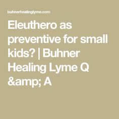 Eleuthero as preventive for small kids? | Buhner Healing Lyme Q & A