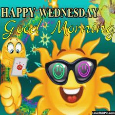 Have A Happy Wednesday Morning good morning wednesday hump day wednesday quotes good morning quotes happy wednesday good morning wednesday wednesday quote happy wednesday quotes cute wednesday quotes wednesday gifs Funny Wednesday Memes, Happy Wednesday Quotes, Wonderful Wednesday, Wednesday Motivation, Wednesday Greetings, Good Morning Greetings, Good Morning Wishes, Good Morning Funny, Good Morning Good Night