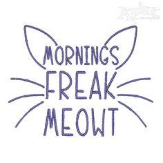 Mornings Freak Meowt Cat Embroidery Design