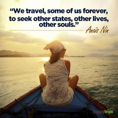 """""""We travel, some of us forever, to seek other states, other lives, other souls.""""  ― Anaïs Nin"""
