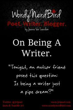 Is being a writer just a pipe dream?  #writerslife #amwriting   www.wordynerdbird.com