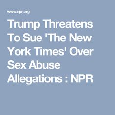 Trump Threatens To Sue 'The New York Times' Over Sex Abuse Allegations : NPR