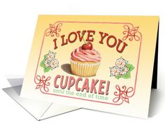 I Love You Cupcake, Valentine's Day card by PatriciaSheaDesigns at #GreetingCardUniverse