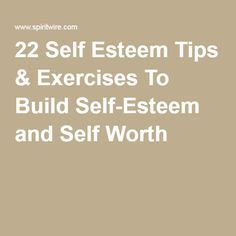 22 Self Esteem Tips & Exercises To Build Self-Esteem and Self Worth                                                                                                                                                                                 More