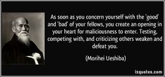 quote-as-soon-as-you-concern-yourself-with-the-good-and-bad-of-your-fellows-you-create-an-opening-in-morihei-ueshiba-188686.jpg (850×400)