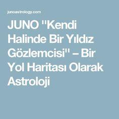 JUNO ''Kendi Halinde Bir Yıldız Gözlemcisi'' – Bir Yol Haritası Olarak Astroloji