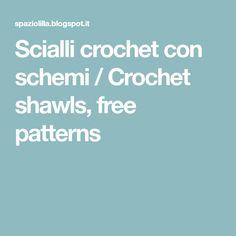 Scialli crochet con schemi / Crochet shawls, free patterns