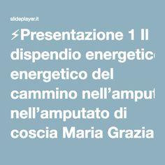 ⚡Presentazione 1 Il dispendio energetico del cammino nell'amputato di coscia Maria Grazia Benedetti Struttura Complessa di Medicina Fisica e Riabilitativa.