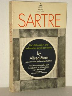 Philosophy Books; 'Sartre: His philosophy and psychoanalysis' by Alfred Stern; Stern analyses Sartre's existential philosophy from an easy perspective, explaining each concept with a reachable language an practical examples. fah451bks.com new and used books