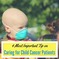 4 Most Important Tips on Caring for Child Cancer Patients #nursebuff #childcancer #nurses