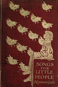 'Songs for little people' by Norman Gale. Constable, London, 1896