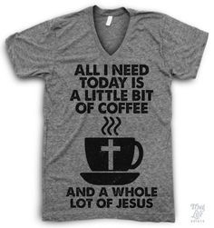 all i need today is a little bit of coffee and a whole lot of jesus!