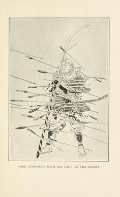 Died standing with his face to the enemy.Warriors of old Japan: and other stories. 1909.