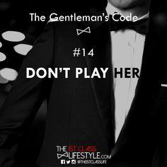 Don't Play her -TheGentleman'sCode Gentleman Rules, True Gentleman, Gentleman Style, Gentlemans Club, Gentlemens Guide, Famous Movie Quotes, Albert Einstein Quotes, Relationship Advice, Relationships