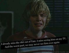 I Miss Tate. that's why I keep watching AHS.