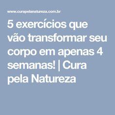 5 exercícios que vão transformar seu corpo em apenas 4 semanas!   Cura pela Natureza