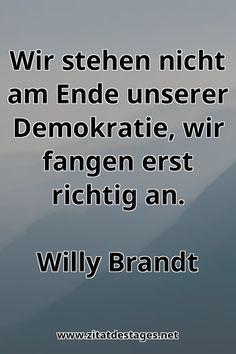 """Unser heutiges Zitat des Tages ist: """"Wir stehen nicht am #Ende unserer #Demokratie, wir fangen erst richtig an."""" (Willy #Brandt) #WillyBrandt #WillyBrandtZitate #DemokratieZitate #EndeZitate #ZitatDesTages #BerühmteZitate #Sprüche #Zitate #ZitateZumNachdenken #QuoteOfTheDay #Spruchbild #Sprüchebilder"""