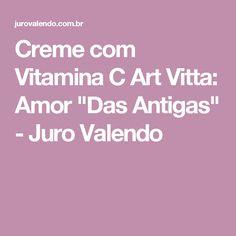 """Creme com Vitamina C Art Vitta: Amor """"Das Antigas"""" - Juro Valendo"""