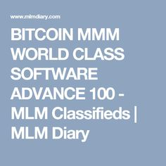 BITCOIN MMM WORLD CLASS SOFTWARE ADVANCE 100 - MLM Classifieds  | MLM Diary