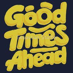 'Good Times Ahead - Fun Custom Type Design' T-Shirt von Sebastian Stadler Cool Tees, Cool T Shirts, Best Tank Tops, Best Wear, Type Design, T Shirts With Sayings, Graphic Shirts, Yellow Black, Funny Tshirts