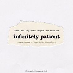 When dealing with people, we must be infinitely patient. 與人相處之道,一定要懂得無限的容忍。 — Master Lu  fb.com/xlfm8; instagram.com/xlfm8 #innerpeace #dharma #philosophicalthoughts #happiness #buddhism #wisdom #quote #buddhasquote #selfcultivation #masterlu #guanyincittadharmadoor #dealwithpeople #Tolerance #patient #humanity #beblessed #bekind #卢台长 #心灵法门 #佛法 #观世音菩萨 #佛言佛语 #心态决定人生 #人生梦一场 #相处之道 #无限容忍 #人生哲学