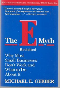 The E-Myth Revisited: Why Most Small Businesses Don't Work and What to Do About It: Michael E. Gerber: 9780887307287: Amazon.com: Books