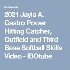 2021 Jayla A. Castro Power Hitting Catcher, Outfield and Third Base Softball Skills Video - IBOtube
