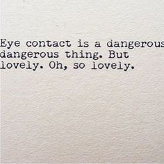 Eye contact...with you? Marvelous