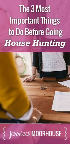 The 3 Most Important Things to Do Before Going House Hunting | House hunting isn't just about looking at homes and picking a place. It's a huge purchase and you need to have your finances in order first and foremost.