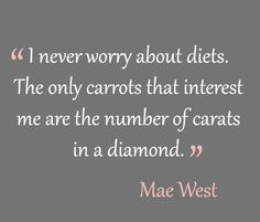 Never worry about diets. | David's LTD Jewelry