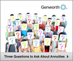 3 questions to ask about annuities (Source: Genworth)