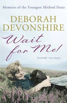 Wait For Me!: Memoirs of the Youngest Mitford Sister: Amazon.co.uk: Deborah Devonshire: 9781848541917: Books