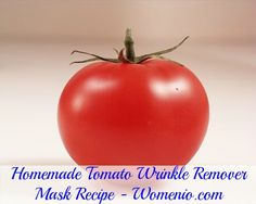 6. Homemade Tomato Wrinkle Remover Mask Recipe ( Tomatoes are filled with nutrients that are essential for healthy cell growth which means that they are excellent for prompting skin to heal itself and eliminate fine lines and wrinkles.)