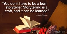 """""""You don't have to be a born storyteller. Storytelling is a craft, and it can be learned."""" – Sonia Simone"""
