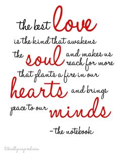 The best love is the kind that awakens the soul and makes us reach for more that plants a fire in our hearts and brings peace to our minds. - The Notebook