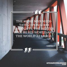 The more man meditates upon good thoughts, the better will be his world and the world at large - Confucius Quotes, Good Thoughts, Worlds Largest, Meditation, Neon Signs, Zen