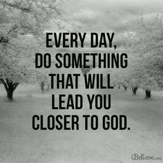 Every day, do something that will lead you closer to God https://www.facebook.com/KnowingJesusTogether/photos/612568448852017